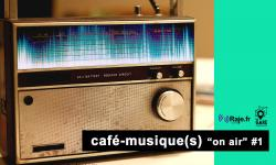 """CAFE-MUSIQUE(S) """"ON AIR"""""""